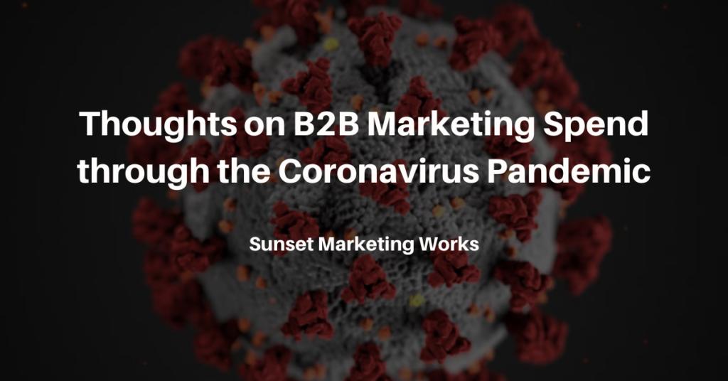 Thoughts on B2B Marketing Spend through the Coronavirus Pandemic.