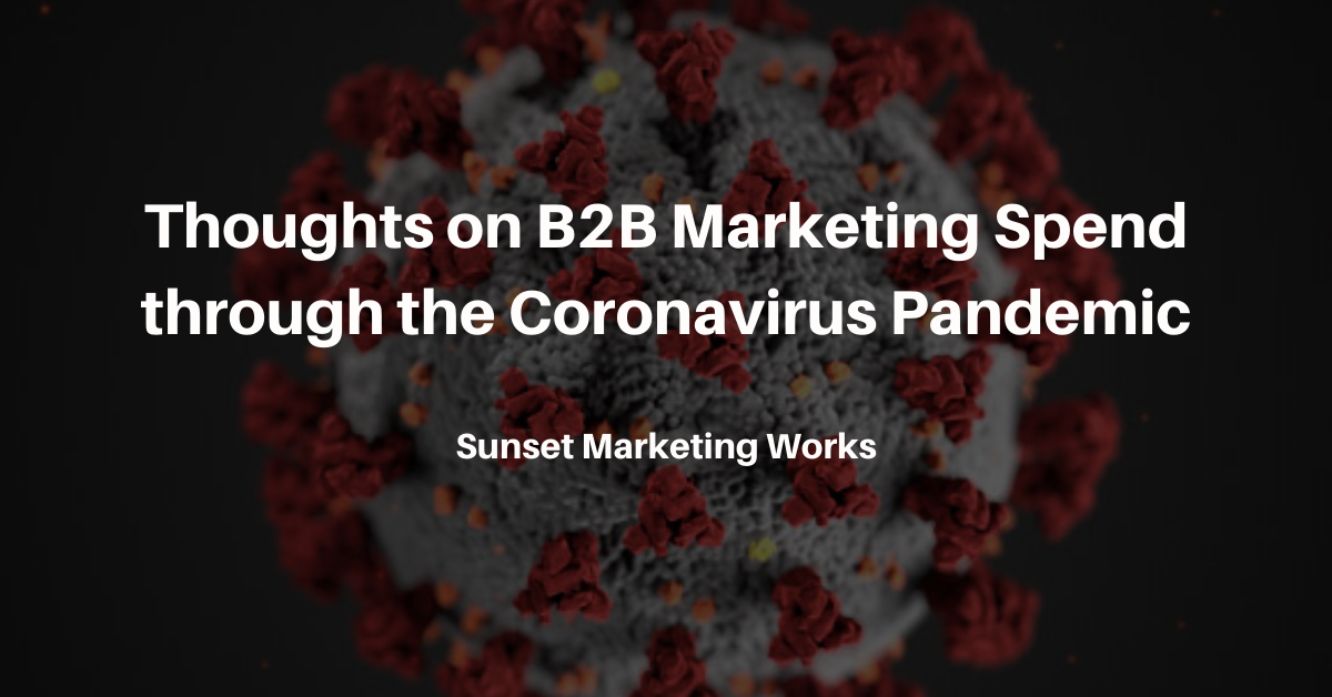 Thoughts on B2B Marketing Spend through the Coronavirus Pandemic.